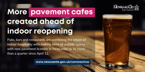 A pint of beer on a bar. Text: More pavement cafes created ahead of indoor reopening. Pubs, bars and restaurants are combining the return of indoor hospitality with making more of outside spaces –with new pavement licenses in Newcastle up by more than a quarter since April 12.